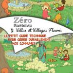 Livret « Zéro Pesticide & Villes et Villages Fleuris – Petit guide technique pour gérer durablement nos communes »